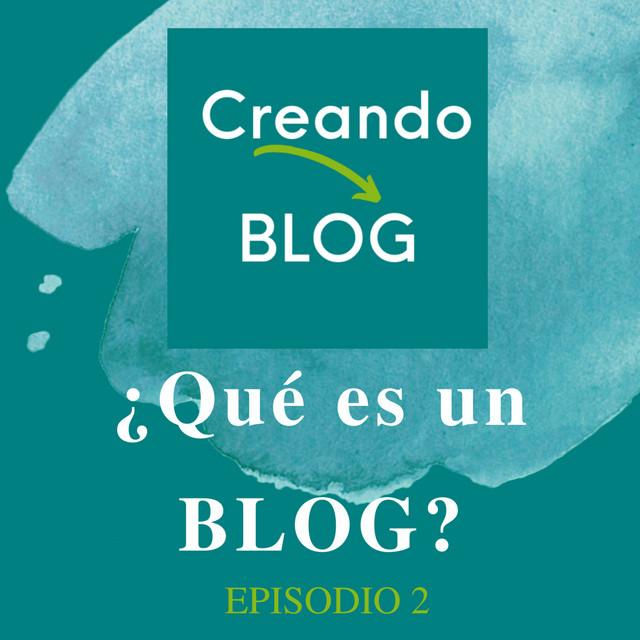 ¿Qué es un BLOG? ¿Para qué sirve? - Episodio 2 Podcast Creando BLOG