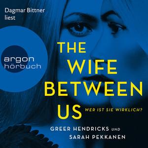 The Wife Between Us - Wer ist sie wirklich? (Ungekürzte Lesung)