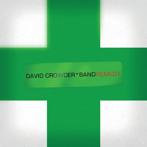 Remedy - David Crowder Band