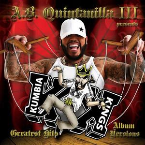 A.B. Quintanilla III presents Kumbia Kings Greatest Hits Album Versions