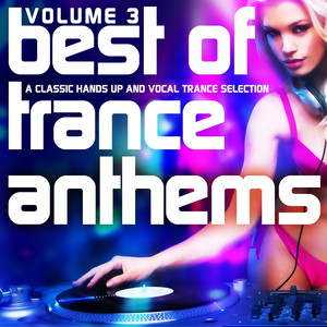 Best of Trance Anthems, Vol. 3 (A Classic Hands Up and Vocal Trance Selection) album