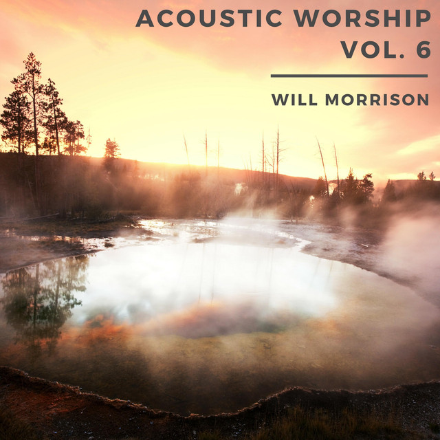 Will Morrison - Acoustic Worship - Vol. 6 2018
