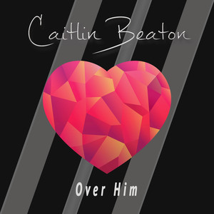 Caitlin Beaton Over Him cover