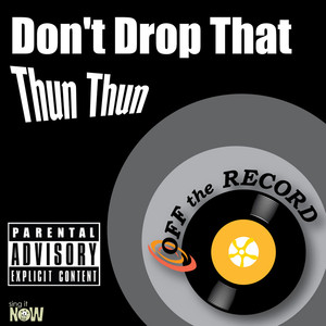 Off The Record Don't Drop That Thun Thun (made famous by Finatticz) [Karaoke Version] cover