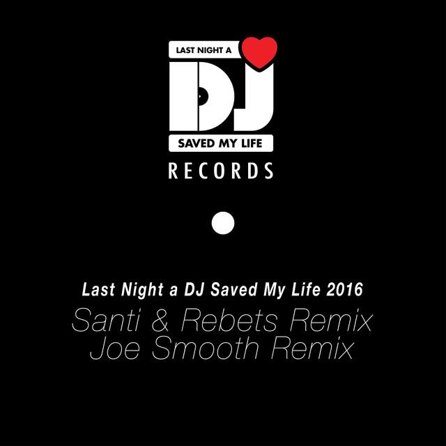 Last Night a DJ Saved My Life 2016 (Remixed)