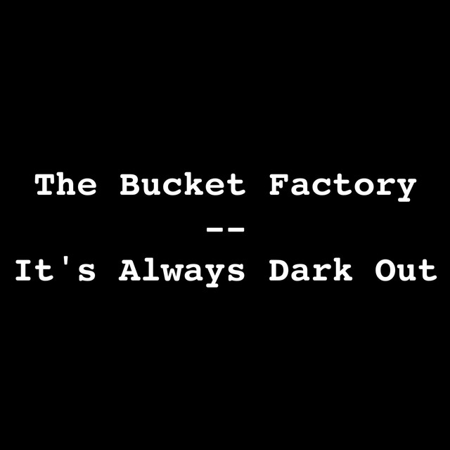 """It's Always Dark Out"" by The Bucket Factory added to Indie Rock at Curators Playlist on Spotify"