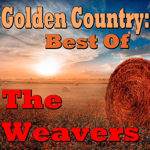 Golden Country: Best Of The Weavers