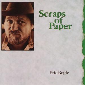 Scraps of Paper - Eric Bogle