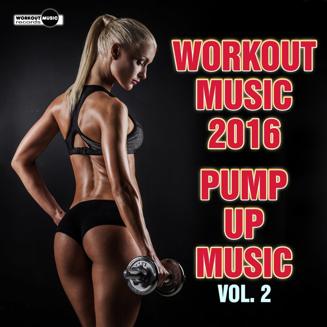 Workout Music 2016: Pump Up Music, Vol  2 by Various Artists on Spotify