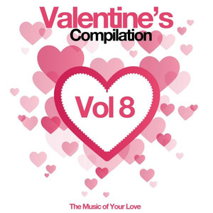 Valentine's Compilation, Vol. 8 (The Music of Your Love)