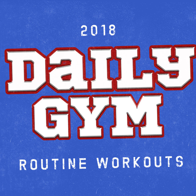 2018 daily gym routine workouts by gym workout on spotify