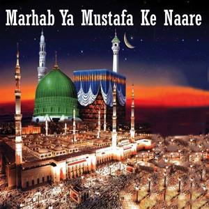 Marhab Ya Mustafa Ke Naare
