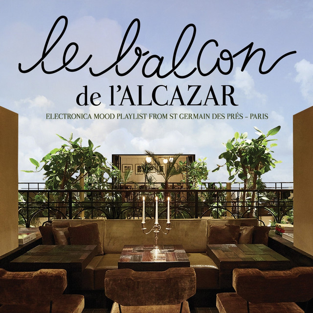 Le Balcon De L'Alcazar (Electronica Mood Playlist From St