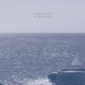 Album cover for Life Without Sound by Cloud Nothings