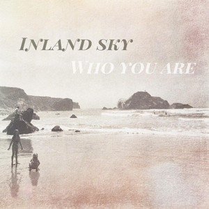 Who You Are - Inland Sky