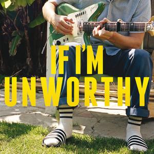 If I'm Unworthy