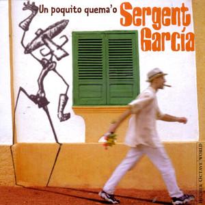 Un Poquito Quema'o - Sergent Garcia