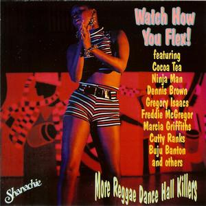 Watch How You Flex!: More Reggae Dance Hall Killers album