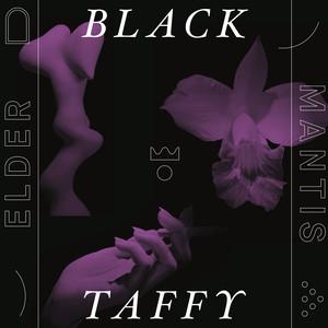 Black Taffy - Elder Mantis