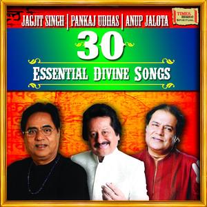30 Essential Divine Songs - Jagjit Singh - Pankaj Udhas - Anup Jalota Albümü