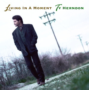 Living in a Moment by Ty Herndon