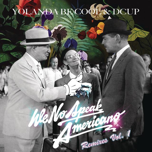We No Speak Americano (Yolanda Be Cool vs. DCUP) (Remixes Vol. 1)