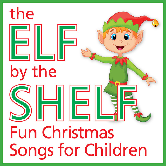 the elf by the shelf fun christmas songs for children by kids christmas party band on spotify