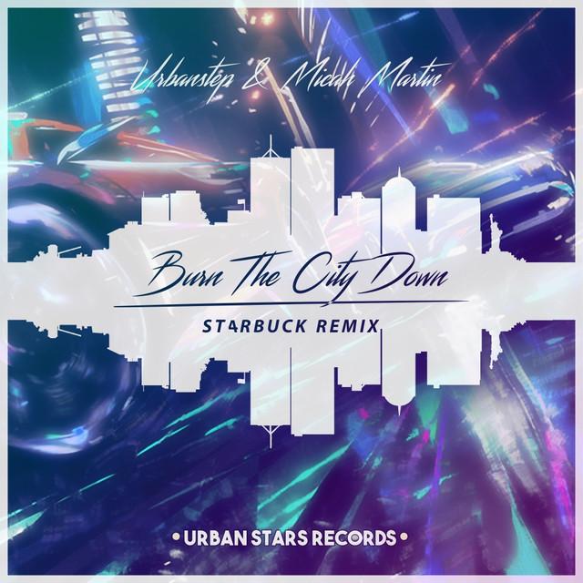 Burn The City Down (ST4RBUCK Remix)