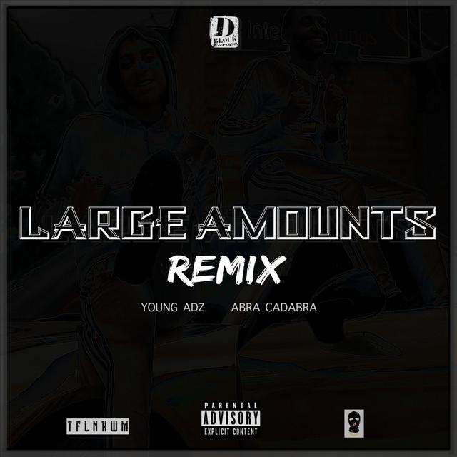Large Amounts (Remix) [feat. young adz & Abra Cadabra]