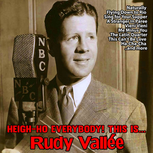 Heigh Ho Everybody! This is Rudy Vallée