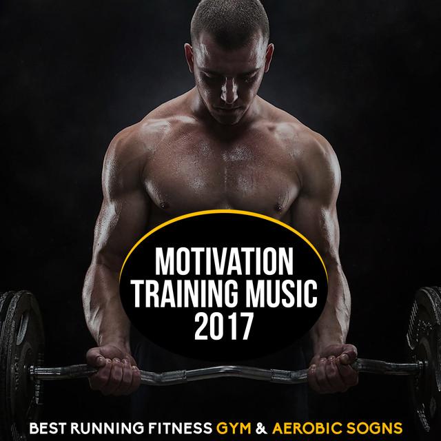 Motivation Training 2017: Best Running Fitness Gym & Aerobic Songs by  Estudios Talkback on Spotify