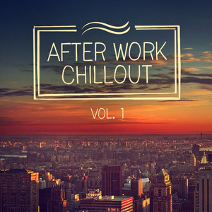 After Work Chillout (From Classical Music to Deep House to Help You Relax After Work) Albumcover