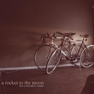 Not a Second to Waste - A Rocket To The Moon