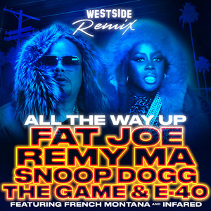 Fat Joe, Remy Ma, French Montana, InfaRed, Snoop Dogg, The Game, E-40 All The Way Up (Westside Remix) cover