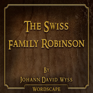 The Swiss Family Robinson (By Johann David Wyss) Audiobook