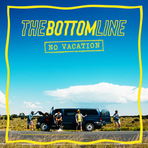 The Bottom Line – No Vacation (2019)