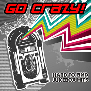 Go Crazy! Hard To Find Jukebox Hits