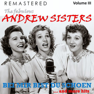 The Fabulous Andrew Sisters, Vol. 3 - Bei mir bist du schön... and More Hits (Remastered)