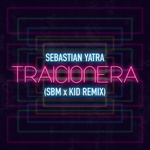 Traicionera (Kid X Sbm Remix) [feat. Sebastian Yatra]