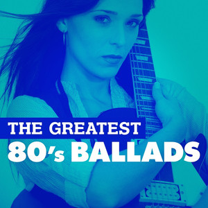 The Greatest 80's Ballads