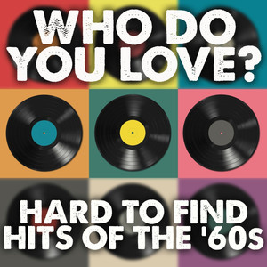 Who Do You Love: Hard To Find Hits Of the '60s