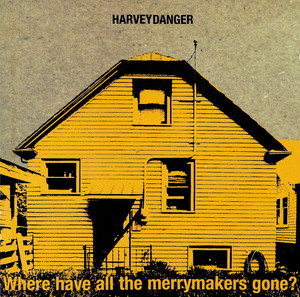 Where Have All The Merrymakers Gone? - Harvey Danger
