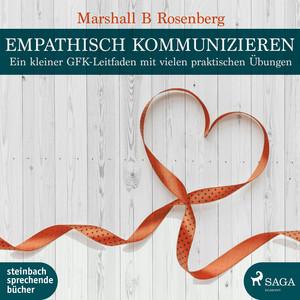 Empathisch kommunizieren. Ein kleiner GFK-Leitfaden mit vielen praktischen Übungen Audiobook