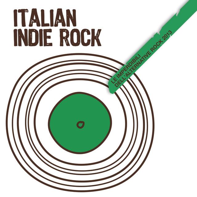 Various Artists Italian Indie Rock (Le Imperdibili dell'Alternative Rock 2013) album cover