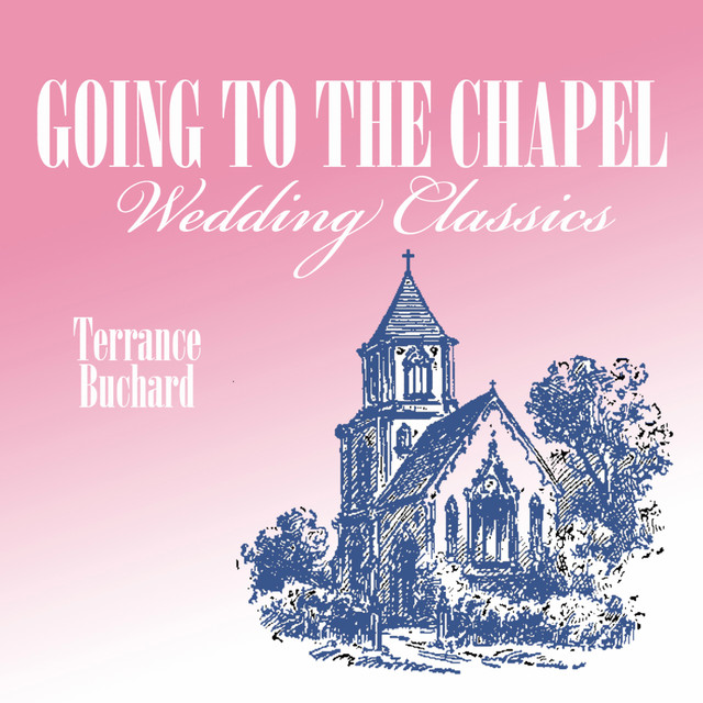 Here Comes The Bride By Richard Wagner: Going To The Chapel, Wedding Classics By Terrance Buchard