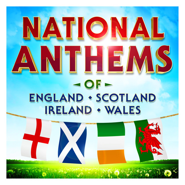 National Anthems of England - Scotland - Ireland - Wales by