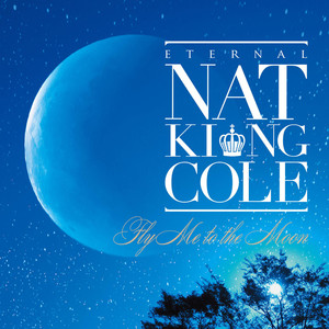 Eternal Nat King Cole-Fly Me To The Moon album
