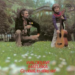 Waldemar Matuška - Co děláš, to dělej rád