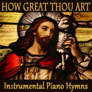 How Great Thou Art - Instrumental Piano Hymns - Christian