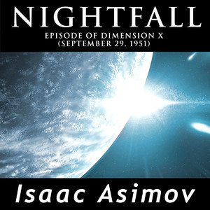 Nightfall (Episode Of Dimension X, September 29, 1951) Audiobook